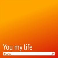 Bludj You My Life