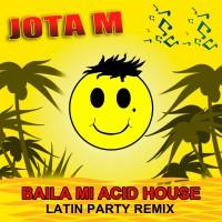 Jota M Baila Mi Acid House (Latin Party Remix)