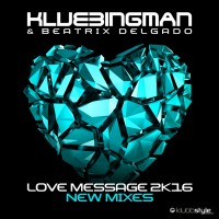 Klubbingman & Beatrix Delgado Love Message 2K16 (New Mixes)