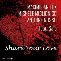 Maximilian Tux, michele Miglionico, antoine Russo Share Your Love