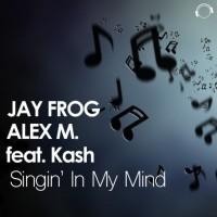 Jay Frog feat. Kash Singin\' In My Mind