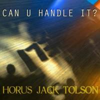 Horus Jack Tolson Can U Handle It?