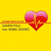 Damon Paul Feat Isabel Soares So Many Ways To Love