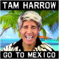 Tam Harrow Go To Mexico