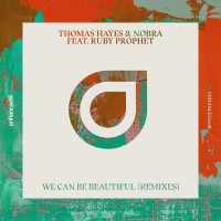 Thomas Hayes & Nobra Feat Ruby Prophet We Can Be Beautiful