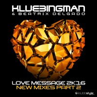 Klubbingman & Beatrix Delgado Love Message 2K16 (New Mixes Part 2)
