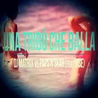 Dj Matrix vs Paps\'n\'Skar Feat. Vise Una Tribù Che Balla