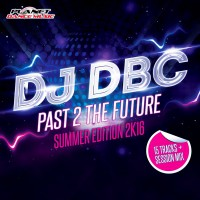 DJ DBC Past 2 The Future (Summer Edition 2K16)