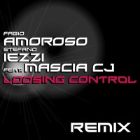 Fabio Amoroso & Stefano Iezzi feat. Mascia CJ Loosing Control (remix)