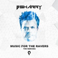 Bsharry Music For The Ravers Remixes