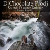 Djchocolate Prodj Sounds Disoster Dubstep