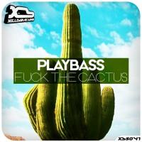 Playbass Fuck The Cactus