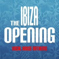 VA The Ibiza Opening: Vocal House Anthems