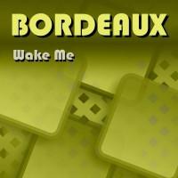 Bordeaux Wake Me