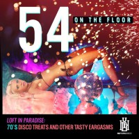 54 On The Floor Loft In Paradise: 70\'s Disco Treats & Other Tasty Eargasms
