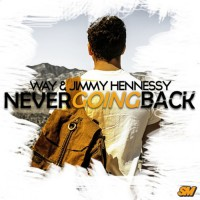 Way & Jimmy Hennessy Never Going Back