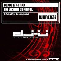 Toxic & J-trax I\'m Losing Control