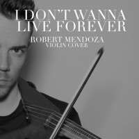 Robert Mendoza I Don\'t Wanna Live Forever