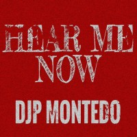 Djp Montedo Hear Me Now