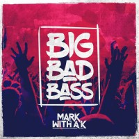 Mark With A K Big Bad Bass