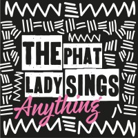The Phat Lady Sings Anything