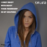 Dj Luna I Only Enjoy With Enjoy Your Friendship Is My Solitude