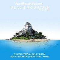 Chuck Fenda, Deep Jahi, Delly Ranx, Melloquence, Yoma Fearless Beach Mountain Riddim