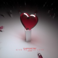 Club Electric Give Me Your Love
