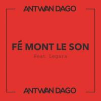 Antwan Dago feat. Legara Fe Mont Le Son