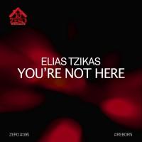 Elias Tzikas You\'re Not Here