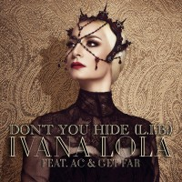 Ivana Lola Feat Get Far, Ac Don\'t You Hide
