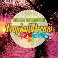 Chrizz Morisson Tropical Dream