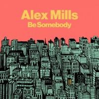 Alex Mills Be Somebody
