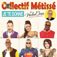 Collectif Métissé feat. Michael Jones Je te donne