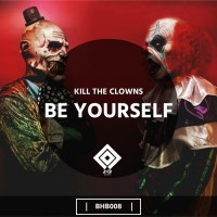 Kill The Clowns Be Yourself