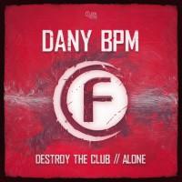 Dany Bpm Destroy The Club/Alone