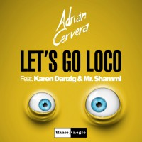 Adrian Cervera Feat Karen Danzig, Mr Shammi Let\'s Go Loco