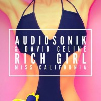 Audiosonik & David Celine Rich Girl (Miss California)
