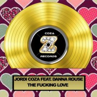 Jordi Coza Feat Danna Rouse The Fucking Love