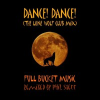 Full Bucket Music Dance! Dance! (The Lone Wolf Club Mix)
