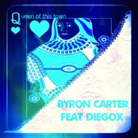 Byron Carter Feat Diegox Queen Of This Town