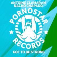 Antoine Clamaran & Nacho Chapado Got To Be Strong
