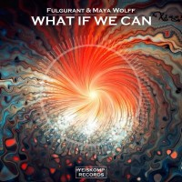 Fulgurant & Maya Wolff What If We Can