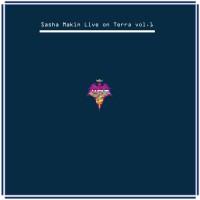 Sasha Makin Live On Terra Vol 1