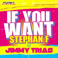 Stephan F Feat Jimmy Trias If You Want