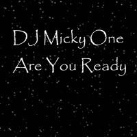 Dj Micky One Are You Ready