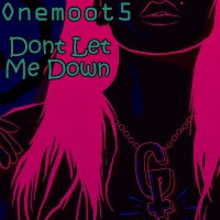 Onemoot5 Don\'t Let Me Down