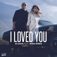 DJ Sava feat Irina Rimes I Loved You