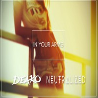 Deako & Neutralized In Your Arms