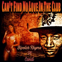 Bipolar Rhyme Feat Candi Can\'t Find No Love In The Club